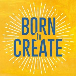 Born to Create Podcast with Kent Sanders