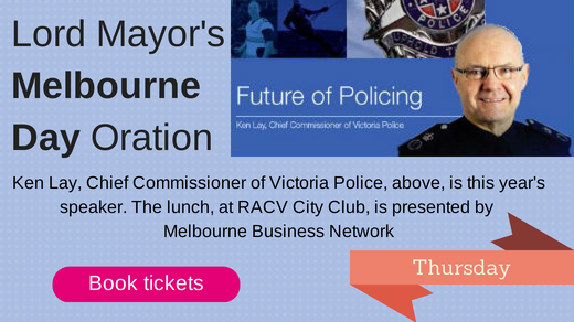 2014 Lord Mayor's Melbourne Day Oration by Chief Commissioner Ken Lay on the Future of Policing. Click for tickets.