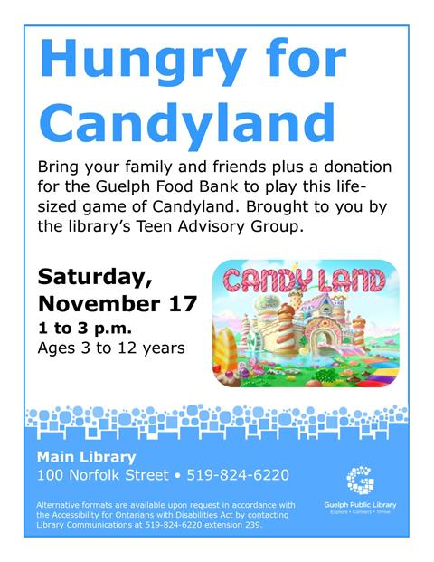 Join our Teen Advisory Group members as they present a giant life sized game of Candyland for kids to play. Please bring a donation for the Guelph Food Bank.