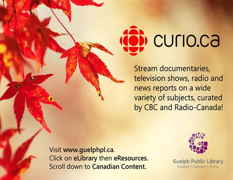 Stream documentaries, television shows, radio and news reports on a wide variety of subjects curated by CBC and Radio-Canada with the library's online eResource, Curio.ca! Visit www.guelphpl.ca with your library card, click on eLibrary then eResources. Scroll to Canadian Content.