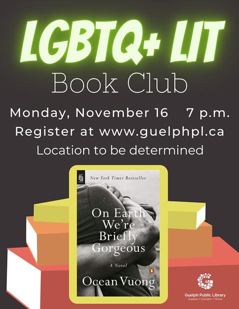 """LGBTQ+ Lit Book Club: Monday, November 16 at 7 p.m. Connect with fellow book lovers to discuss """"On Earth We're Briefly Gorgeous"""" by Ocean Vuong. Registration for this book club is required. Location to be determined"""