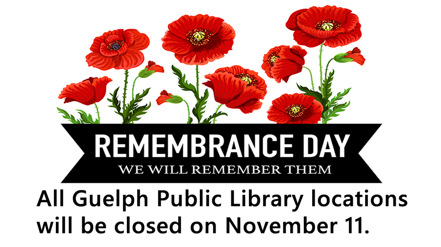 All Guelph Public Library locations will be closed on November 11, 2020.