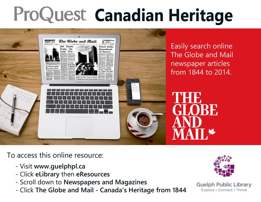 The Guelph Public Library offers free access (with your library card) to the online version of The Globe and Mail. Easily search online newspaper articles from 1844 to 2014 at www.guelphpl.ca.
