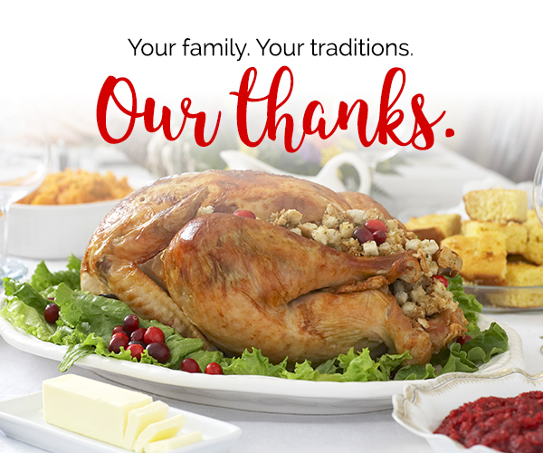 Your family. Your traditions. Our thanks.