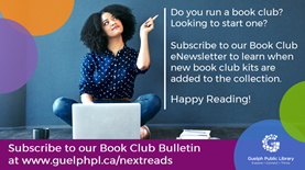 Do you run a book club? Looking to start one? Be sure to subscribe to our new Book Club Bulletin to learn when new book club kits are added to the collection.   This newsletter will primarily highlight new book club kits, but may also feature other fun bonuses from time to time, such as tips and ideas for successful book club meetings, staff picks, spotlights and more!