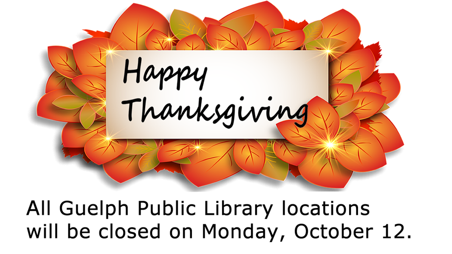 All Guelph Public Library locations will be closed on Monday, October 12, 2020.