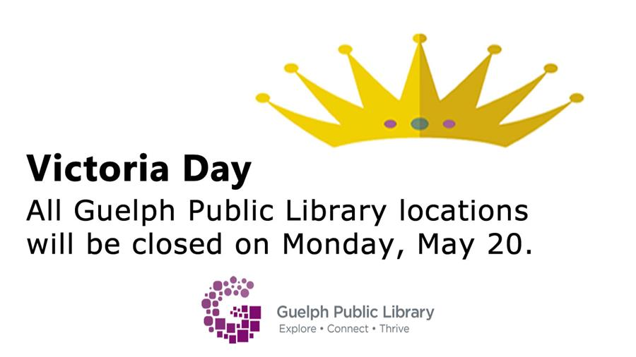 All Guelph Public Library locations will be closed on Monday, May 20 for Victoria Day.