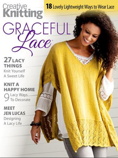 This is the cover image for Creative Knitting graceful lace magazine. The model is wearing a poncho with lace work edging. The articles include 27 lacy things knit yourself a sweet life. Knit a happy home, 9 ways to decorate. Meet Jen Lucas designing a lacy live.