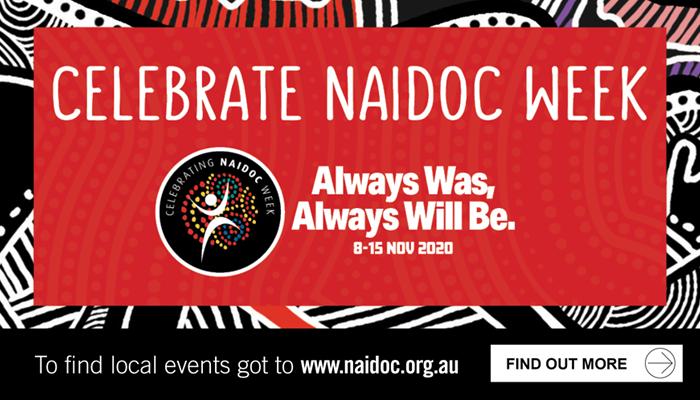 Celebrate NAIDOC Week. 8-15 November