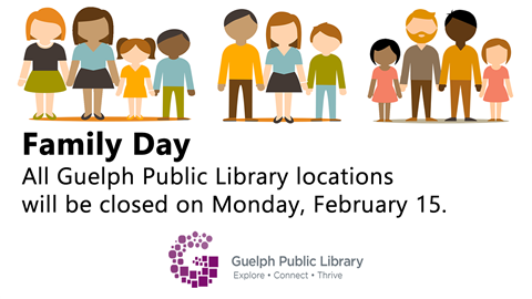 All Guelph Public Library locations are closed on Monday, February 15 for Family Day.