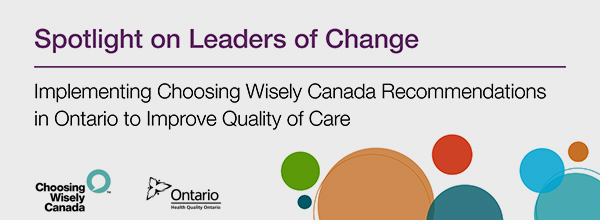 Report cover: Spotligh on Leaders of Change, Imlpementing Choosing Wisely Recommendations in Ontario to Improve Quality of Care