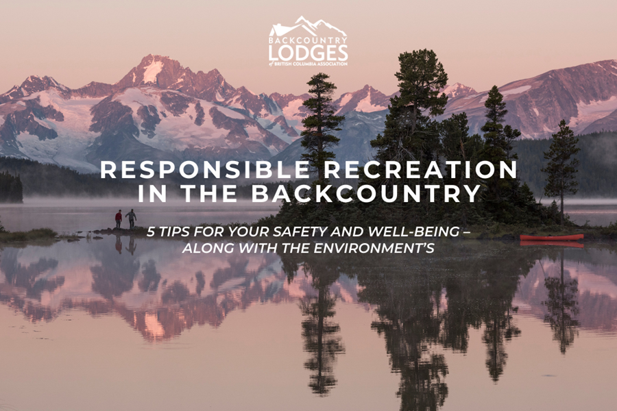 Responsible recreation in the backcountry: 5 tips.