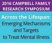 2016 Research Symposium - Across the Lifespan: Emerging Mechanisms and Targets to Treat Mental Illness