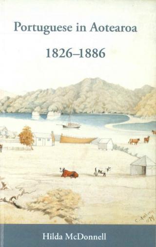 Cover of the book - Portuguese in Aotearoa 1826 - 1886 - Hilda McDonnell.