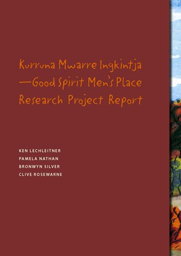 DOWNLOAD: Kurruna Mwarre Ingkintja–Good Spirit Men's Place Research Project Report