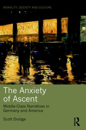 The Anxiety of Ascent Middle-Class Narratives in Germany and America