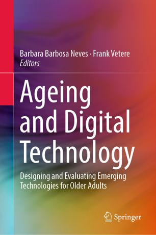 Ageing and Digital Technology Designing and Evaluating Emerging Technologies for Older Adults
