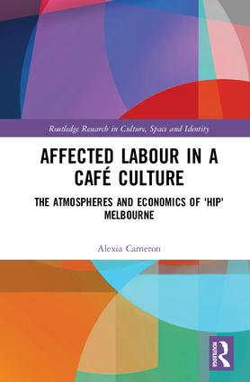Affected Labour in a Café Culture The Atmospheres and Economics of 'Hip' Melbourne
