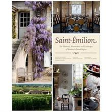 Saint-Émilion: The Châteaux, Winemakers and Landscapes of Bordeaux's Famed Region