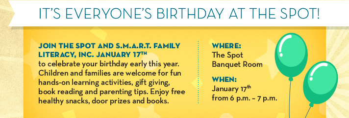 Join The Spot and SMART Family Literacy, Inc. January 17th to celebrate your birthday early this year.