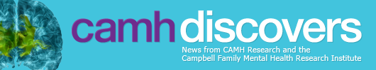 CAMH Discovers - News from CAMH Research and the Campbell Family Mental Health Research Institute