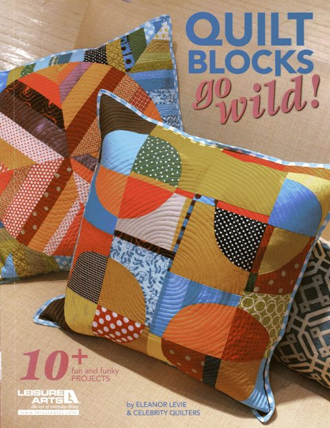 Quilt Blocks go Wild by Eleanor Levie and Celebrity Quilters