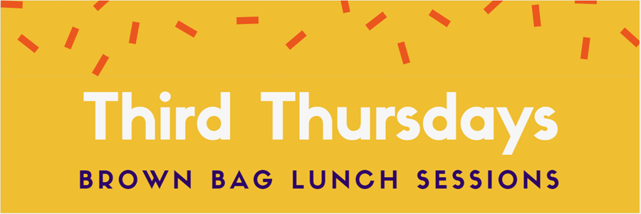Third Thursdays: Brown Bag Lunch Sessions