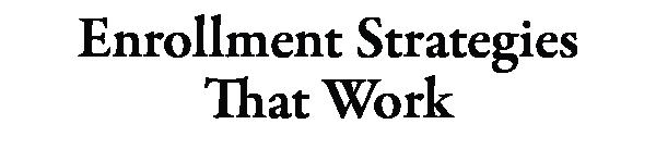 Enrollment Strategies That Work
