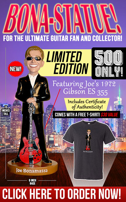 NEW! Bona-Statue! For the ultimate guitar fan and collector! Limited Edition, 500 only! Featuring Joe's 1972 Gibson ES 355. Includes certificate and comes with a free t-shirt. Click here to order now.