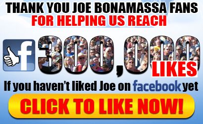 Thank you Bonamassa Fans for helping us reach 300.000 fans before the end of the year! If you havent liked us on Facebook yet, click here!