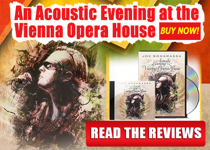 Joe's new album 'An Acoustic Evening at the Vienna Opera House'. Album just released! Buy Now CD/DVD/BluRay. Get a complimentary Song Download. Click here.