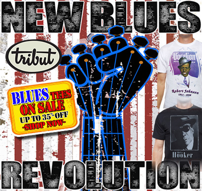 Tribut, when music really matters. New Blues Revolution Collection. John Lee Hooker, Robert Johnson, Howlin' Wolf, Joe Bonamassa,  Eric Clapton and more! Now on sale up to 35% off. Buy Now!