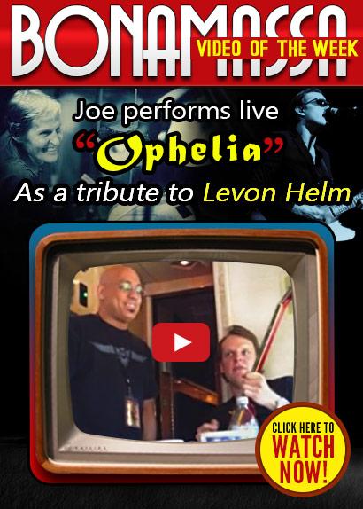 Joe Bonamassa Video of the Week. Joe Bonamassa performs 'Ophelia' live as a Tribute to Levon Helm. Watch now!