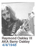 Birthdays: Raymond Oakley III AKA Barry Oakley: 4/4/1948