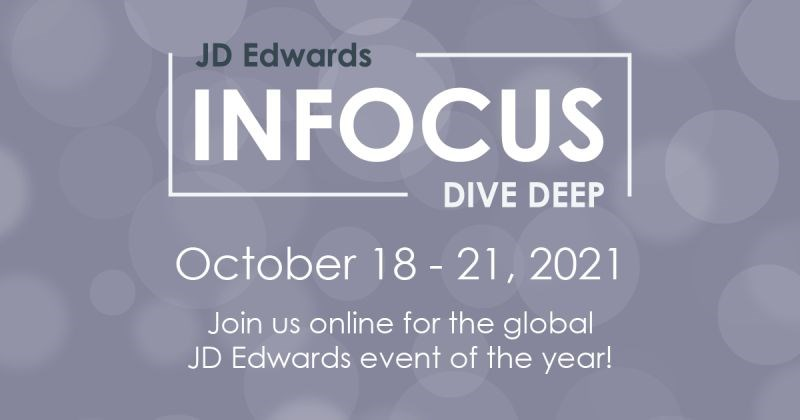 INFOCUS Dive Deep   October 18 - 21   Virtual Conference for JD Edwards users